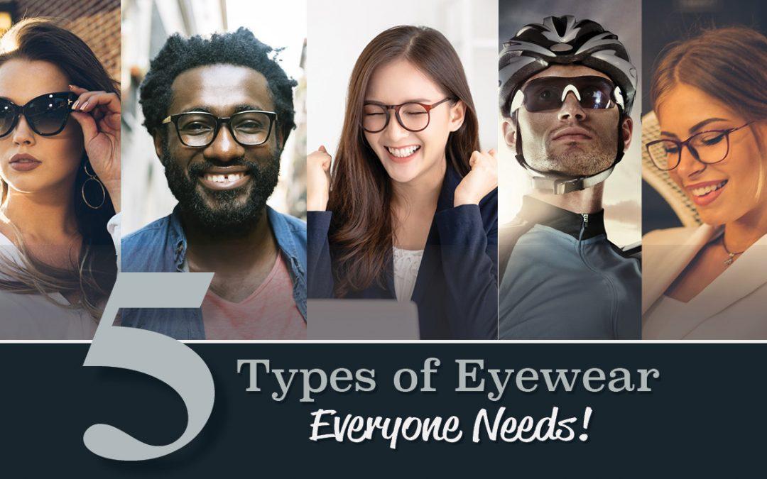 Five Types of Eyewear Everyone Needs!